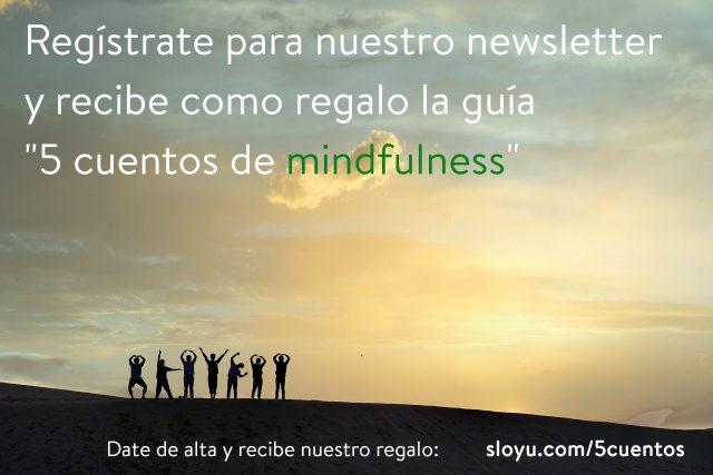 Regístrate al newsletter de Sloyu y recibe como regalo la guía 5 cuentos de mindfulness